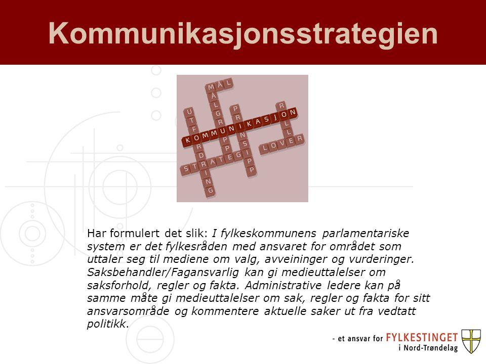 Kommunikasjonsstrategien Har formulert det slik: I fylkeskommunens parlamentariske system er det fylkesråden med ansvaret for området som uttaler seg til mediene om valg, avveininger og vurderinger.
