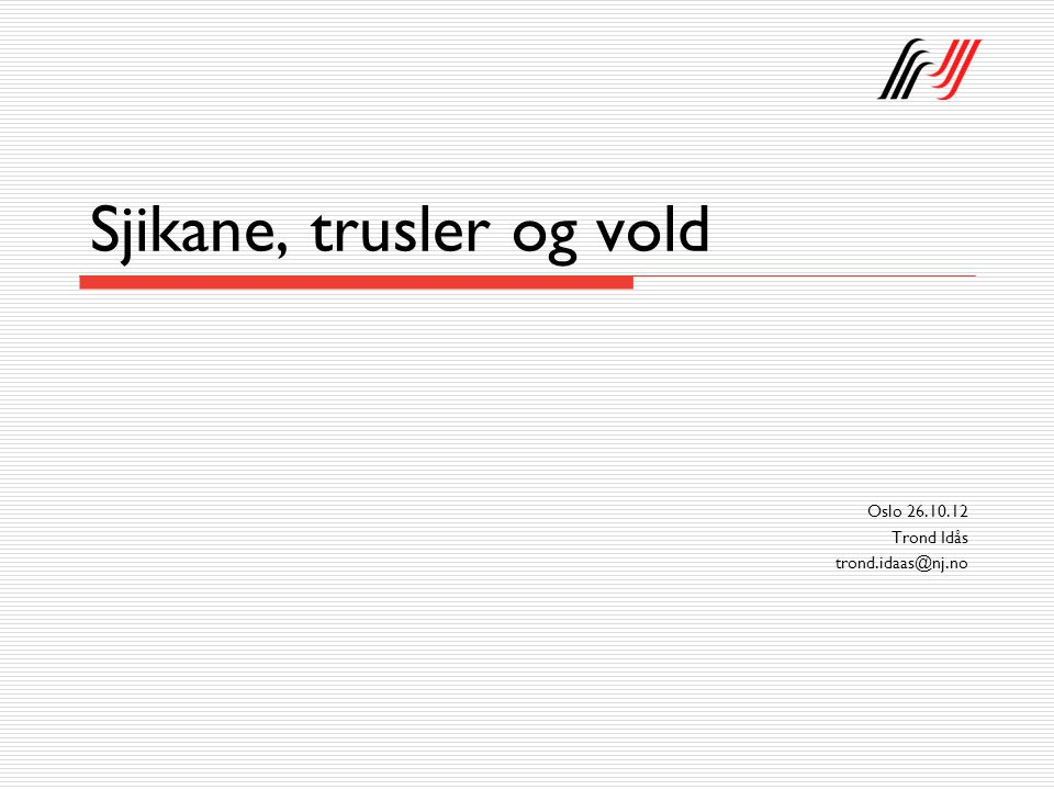 Sjikane, trusler og vold Oslo 26.10.12 Trond Idås trond.idaas@nj.no