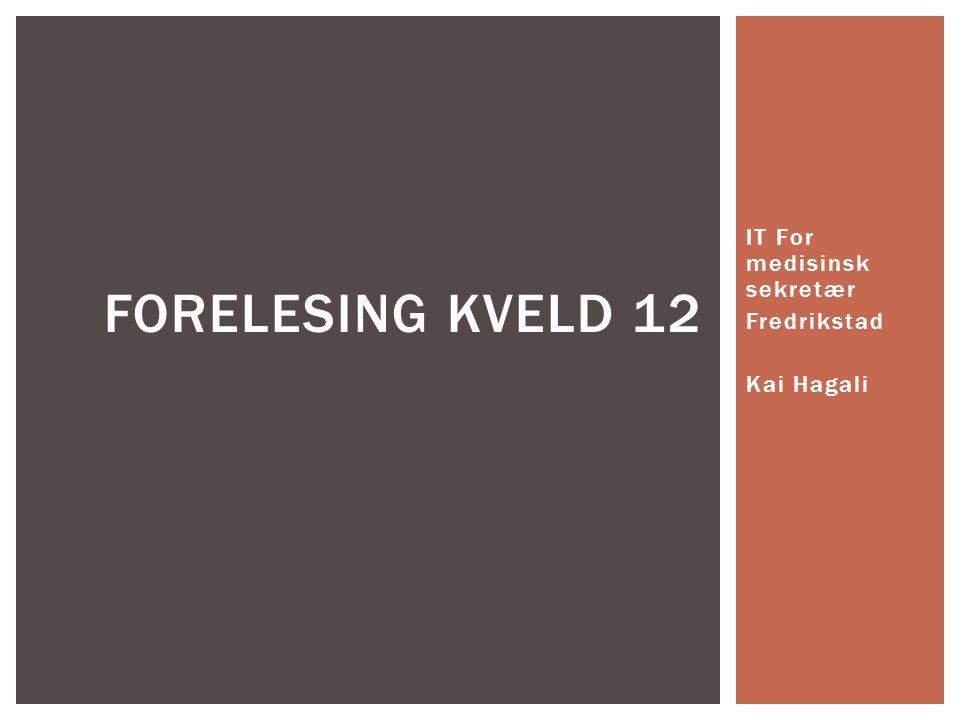 IT For medisinsk sekretær Fredrikstad Kai Hagali FORELESING KVELD 12