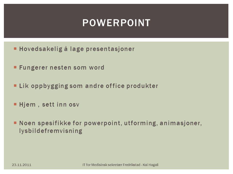  Hovedsakelig å lage presentasjoner  Fungerer nesten som word  Lik oppbygging som andre office produkter  Hjem, sett inn osv  Noen spesifikke for