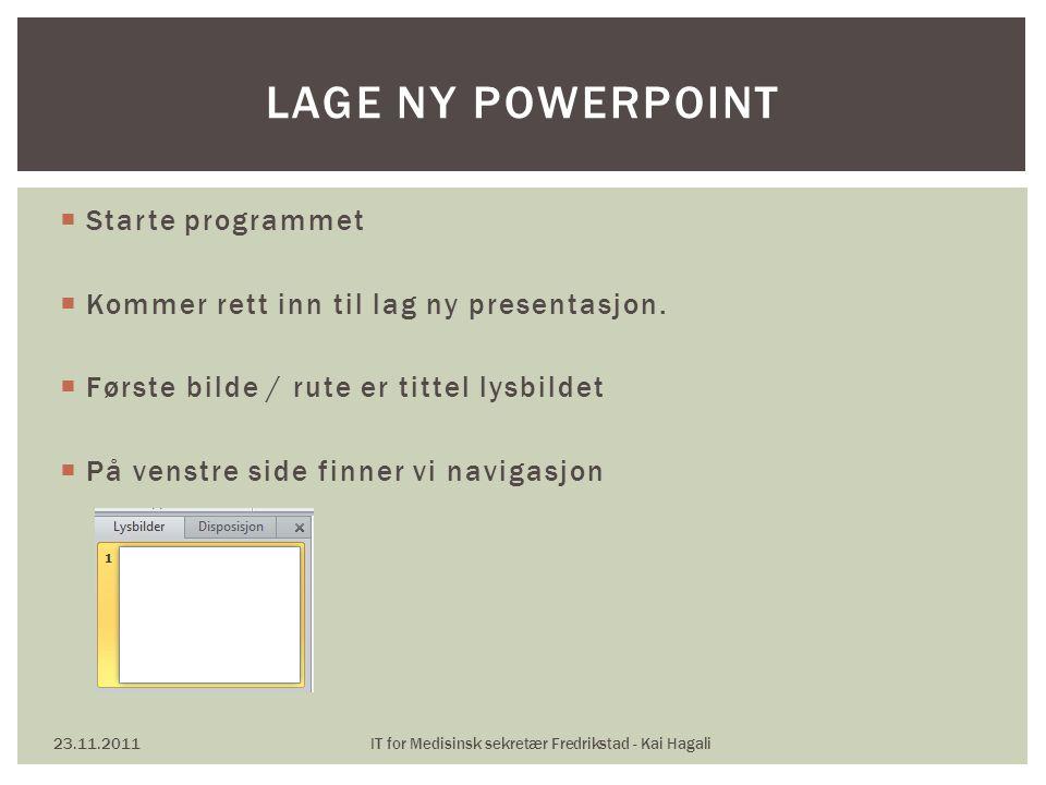  Starte programmet  Kommer rett inn til lag ny presentasjon.  Første bilde / rute er tittel lysbildet  På venstre side finner vi navigasjon 23.11.