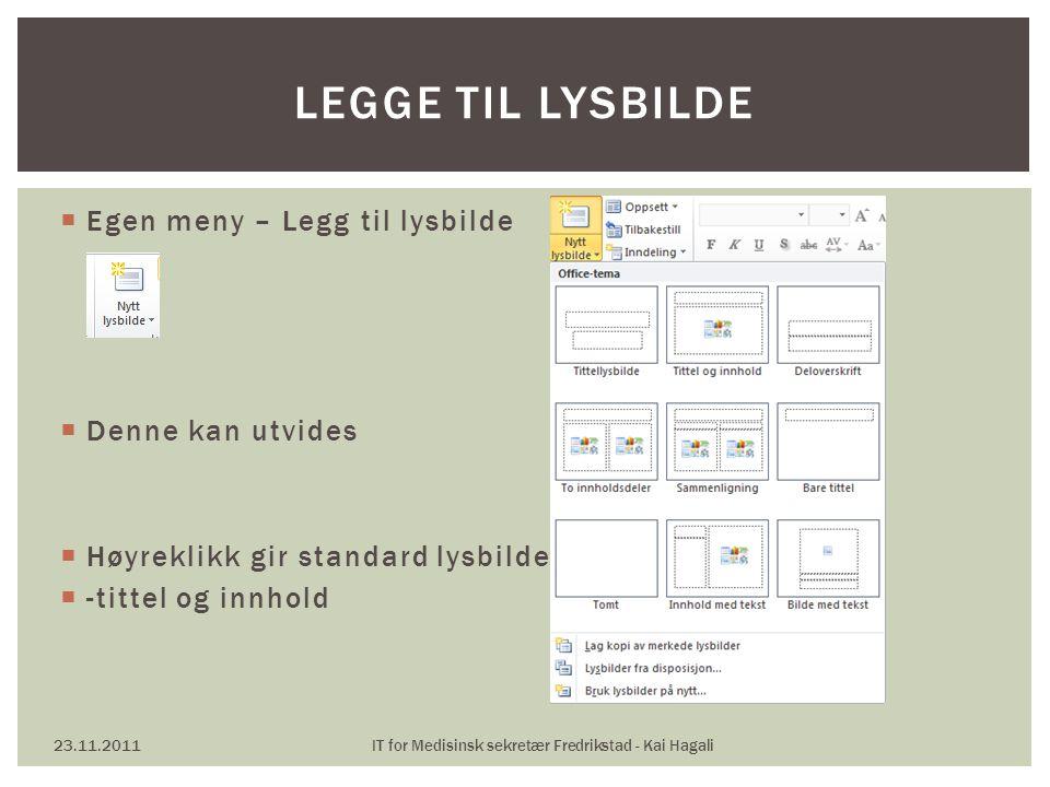  Egen meny – Legg til lysbilde  Denne kan utvides  Høyreklikk gir standard lysbilde  -tittel og innhold 23.11.2011IT for Medisinsk sekretær Fredri