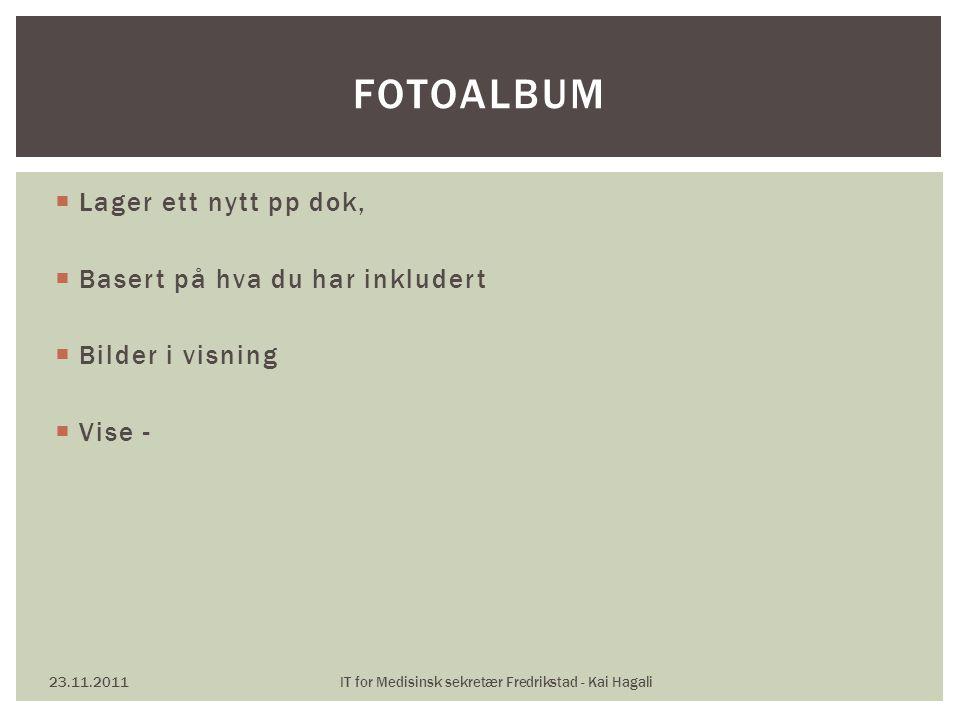  Lager ett nytt pp dok,  Basert på hva du har inkludert  Bilder i visning  Vise - 23.11.2011IT for Medisinsk sekretær Fredrikstad - Kai Hagali FOT