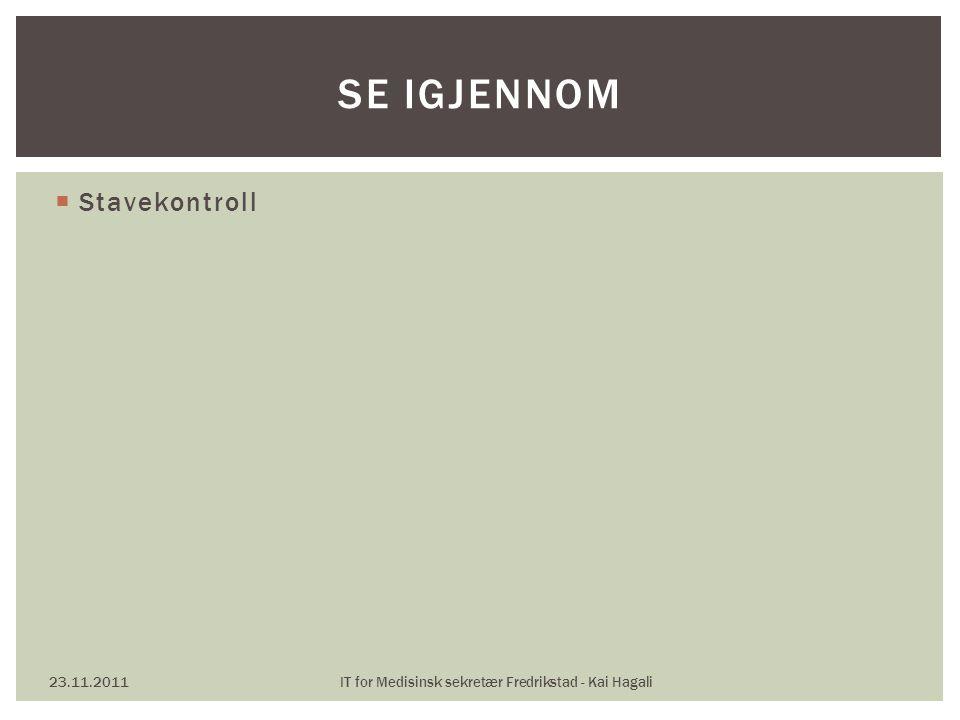 Stavekontroll 23.11.2011IT for Medisinsk sekretær Fredrikstad - Kai Hagali SE IGJENNOM