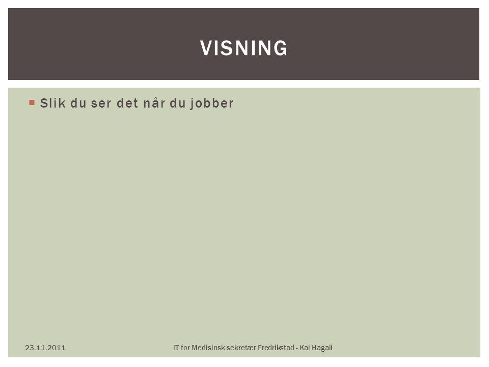  Slik du ser det når du jobber 23.11.2011IT for Medisinsk sekretær Fredrikstad - Kai Hagali VISNING