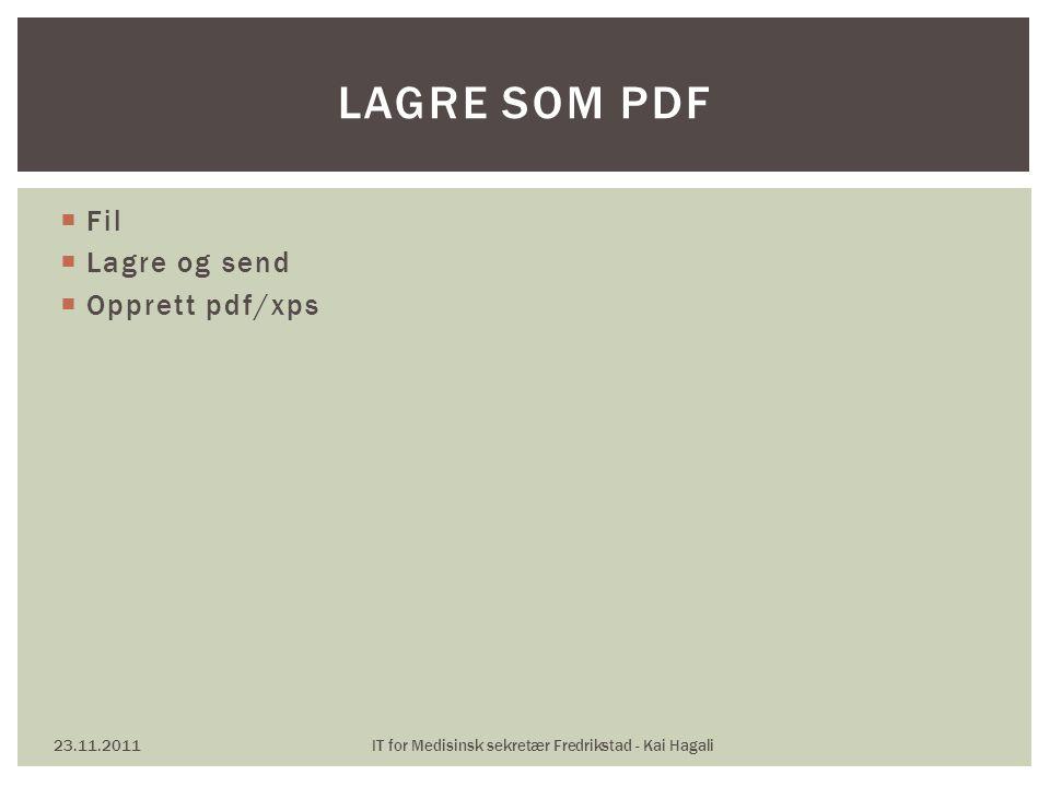  Fil  Lagre og send  Opprett pdf/xps 23.11.2011IT for Medisinsk sekretær Fredrikstad - Kai Hagali LAGRE SOM PDF