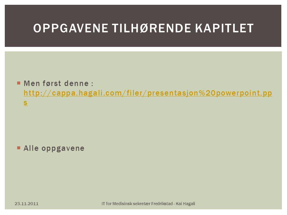  Men først denne : http://cappa.hagali.com/filer/presentasjon%20powerpoint.pp s http://cappa.hagali.com/filer/presentasjon%20powerpoint.pp s  Alle o