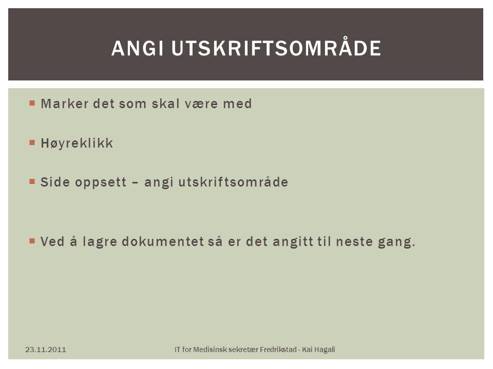  Marker det som skal være med  Høyreklikk  Side oppsett – angi utskriftsområde  Ved å lagre dokumentet så er det angitt til neste gang. 23.11.2011