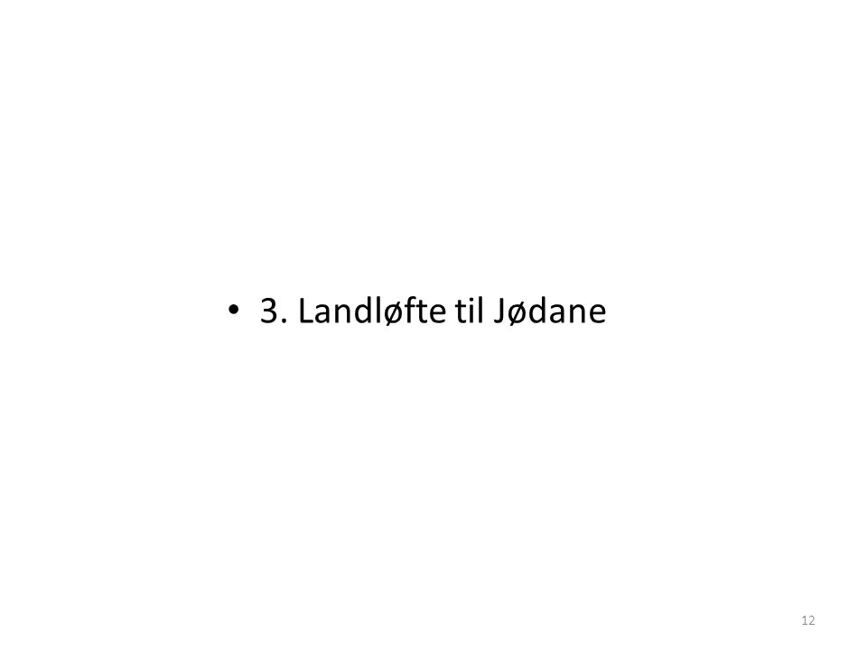• 3. Landløfte til Jødane 12