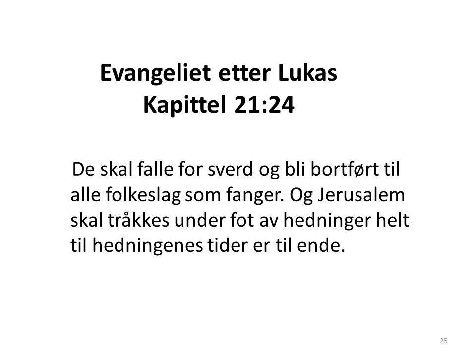 Evangeliet etter Lukas Kapittel 21:24 De skal falle for sverd og bli bortført til alle folkeslag som fanger. Og Jerusalem skal tråkkes under fot av he