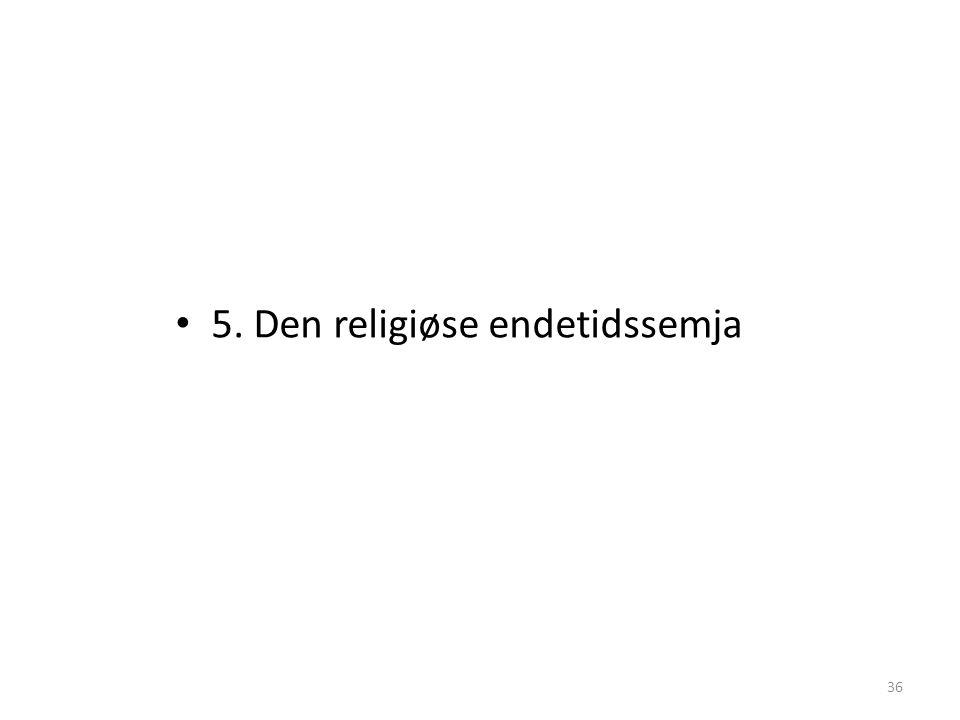 • 5. Den religiøse endetidssemja 36