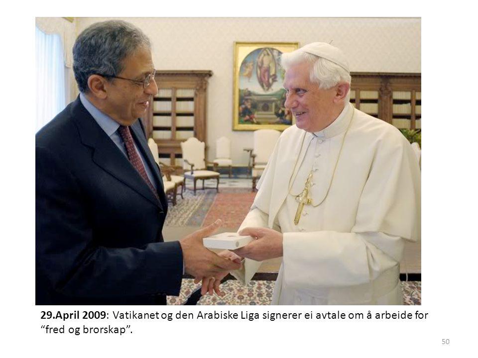 29.April 2009: Vatikanet og den Arabiske Liga signerer ei avtale om å arbeide for fred og brorskap .
