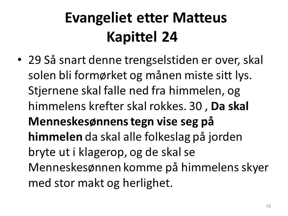 Evangeliet etter Matteus Kapittel 24 • 29 Så snart denne trengselstiden er over, skal solen bli formørket og månen miste sitt lys. Stjernene skal fall