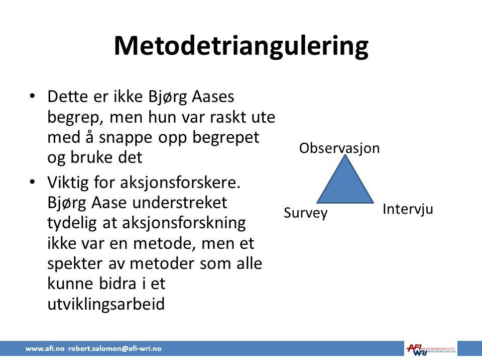 Metodetriangulering • Dette er ikke Bjørg Aases begrep, men hun var raskt ute med å snappe opp begrepet og bruke det • Viktig for aksjonsforskere.