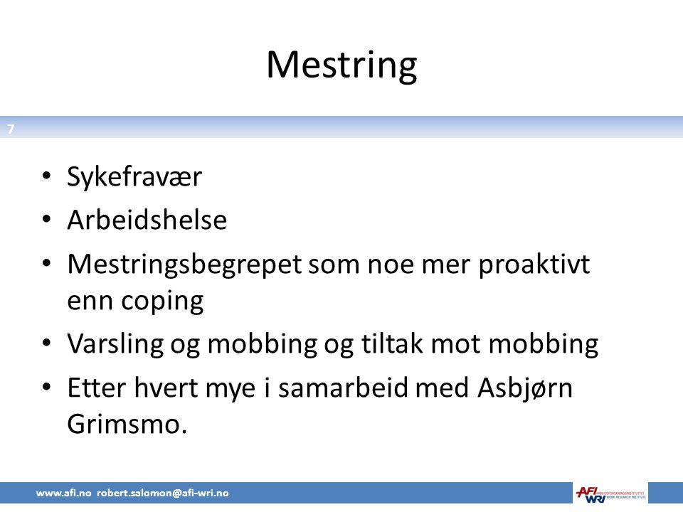 7 Mestring • Sykefravær • Arbeidshelse • Mestringsbegrepet som noe mer proaktivt enn coping • Varsling og mobbing og tiltak mot mobbing • Etter hvert mye i samarbeid med Asbjørn Grimsmo.