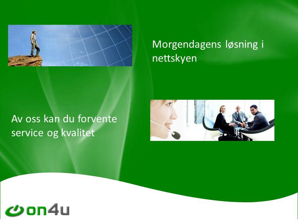 Av oss kan du forvente service og kvalitet Morgendagens løsning i nettskyen
