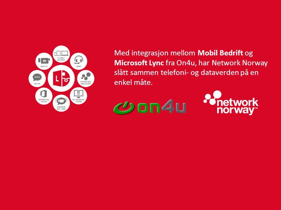 Med integrasjon mellom Mobil Bedrift og Microsoft Lync fra On4u, har Network Norway slått sammen telefoni- og dataverden på en enkel måte.