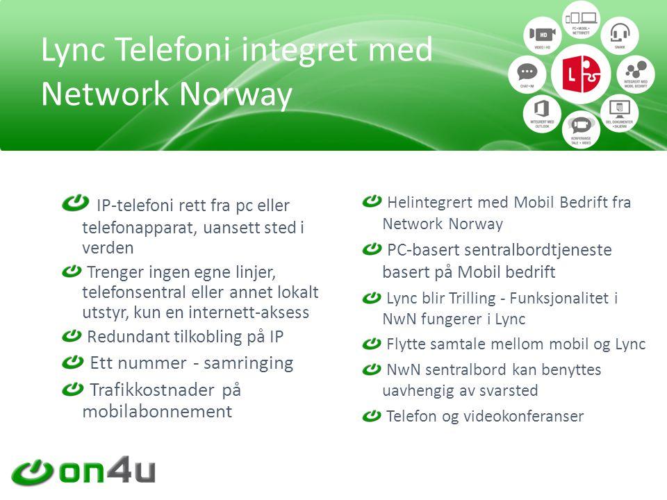 IP-telefoni rett fra pc eller telefonapparat, uansett sted i verden Trenger ingen egne linjer, telefonsentral eller annet lokalt utstyr, kun en internett-aksess Redundant tilkobling på IP Ett nummer - samringing Trafikkostnader på mobilabonnement Lync Telefoni integret med Network Norway Helintegrert med Mobil Bedrift fra Network Norway PC-basert sentralbordtjeneste basert på Mobil bedrift Lync blir Trilling - Funksjonalitet i NwN fungerer i Lync Flytte samtale mellom mobil og Lync NwN sentralbord kan benyttes uavhengig av svarsted Telefon og videokonferanser