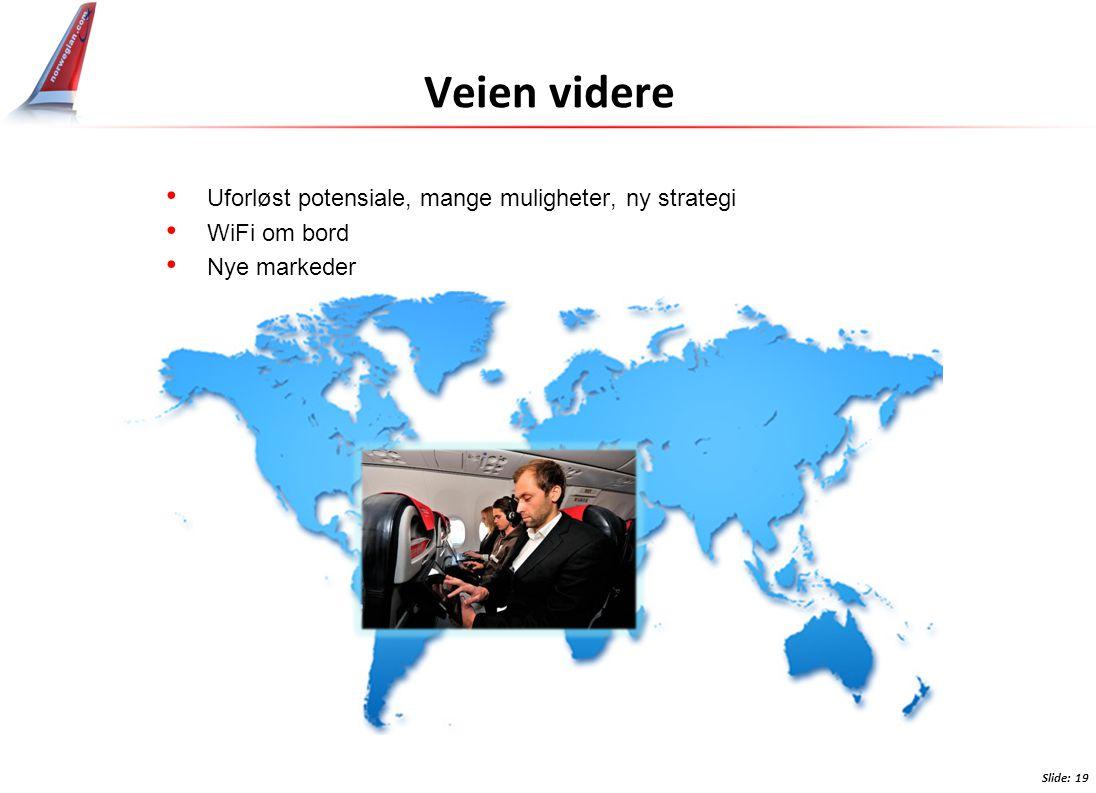 Slide: 19 Veien videre • Uforløst potensiale, mange muligheter, ny strategi • WiFi om bord • Nye markeder