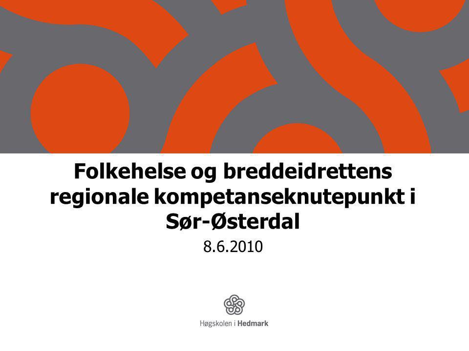 Folkehelse og breddeidrettens regionale kompetanseknutepunkt i Sør-Østerdal 8.6.2010