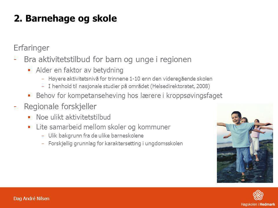 Dag André Nilsen 2. Barnehage og skole Erfaringer -Bra aktivitetstilbud for barn og unge i regionen  Alder en faktor av betydning ‒ Høyere aktivitets