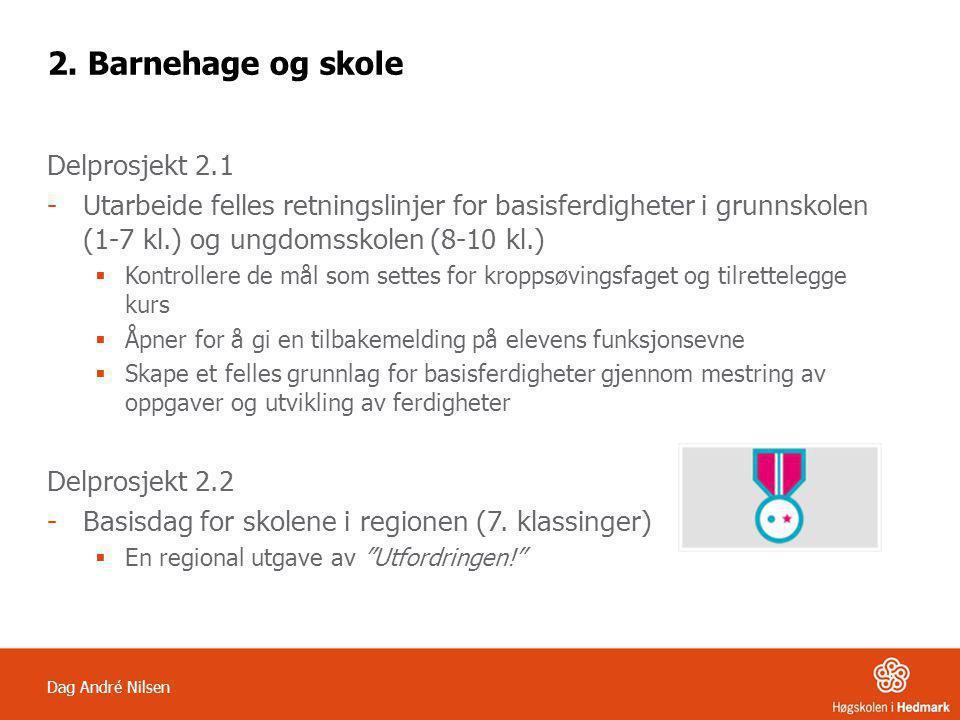 Dag André Nilsen 2. Barnehage og skole Delprosjekt 2.1 -Utarbeide felles retningslinjer for basisferdigheter i grunnskolen (1-7 kl.) og ungdomsskolen