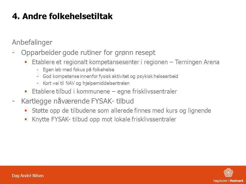Dag André Nilsen 4. Andre folkehelsetiltak Anbefalinger -Opparbeider gode rutiner for grønn resept  Etablere et regionalt kompetansesenter i regionen