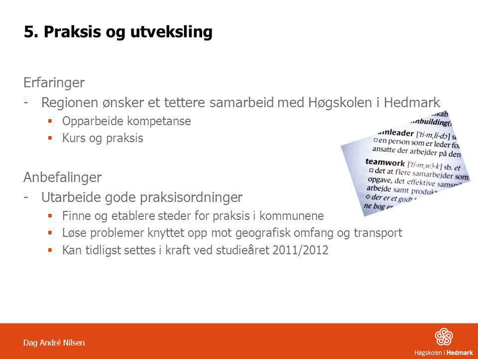 Dag André Nilsen 5. Praksis og utveksling Erfaringer -Regionen ønsker et tettere samarbeid med Høgskolen i Hedmark  Opparbeide kompetanse  Kurs og p