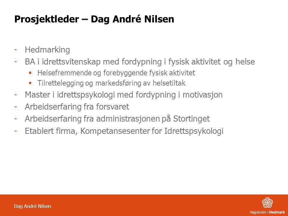 Dag André Nilsen Prosjektleder – Dag André Nilsen -Hedmarking -BA i idrettsvitenskap med fordypning i fysisk aktivitet og helse  Helsefremmende og fo