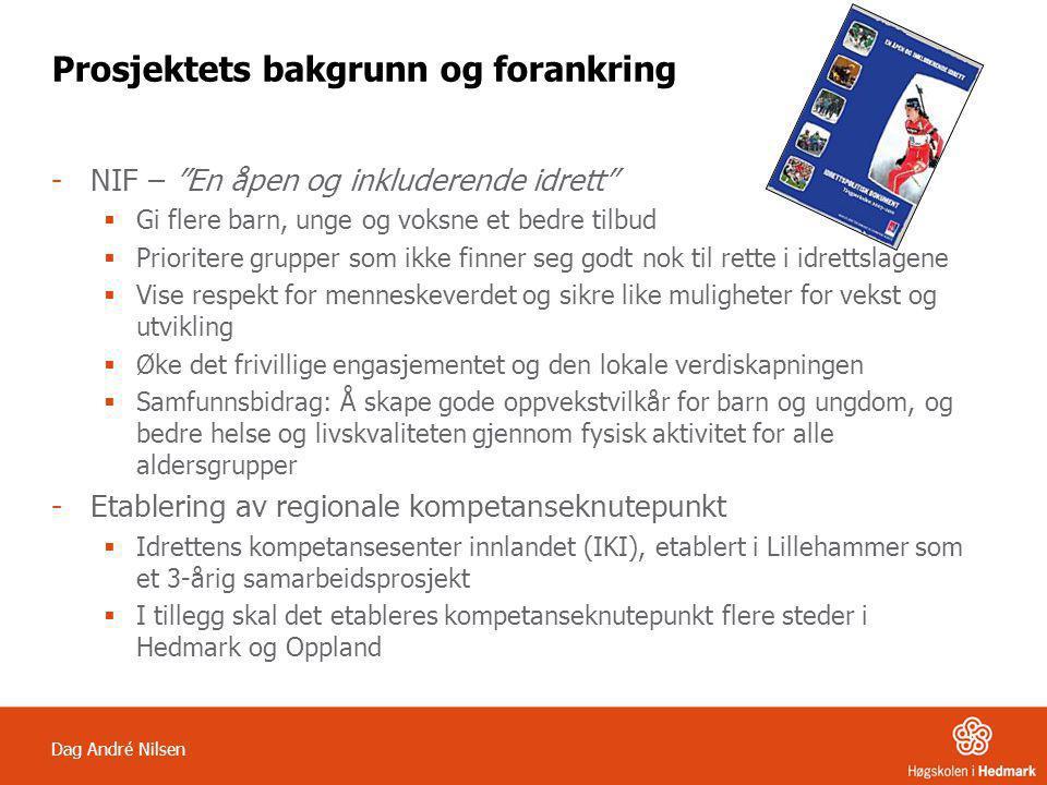 """Dag André Nilsen Prosjektets bakgrunn og forankring -NIF – """"En åpen og inkluderende idrett""""  Gi flere barn, unge og voksne et bedre tilbud  Priorite"""