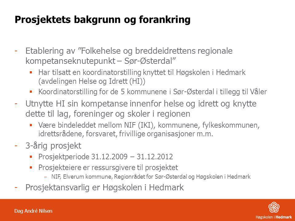 """Dag André Nilsen Prosjektets bakgrunn og forankring -Etablering av """"Folkehelse og breddeidrettens regionale kompetanseknutepunkt – Sør-Østerdal""""  Har"""