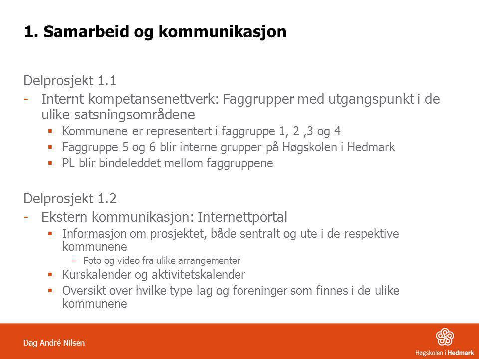 Dag André Nilsen 1. Samarbeid og kommunikasjon Delprosjekt 1.1 -Internt kompetansenettverk: Faggrupper med utgangspunkt i de ulike satsningsområdene 