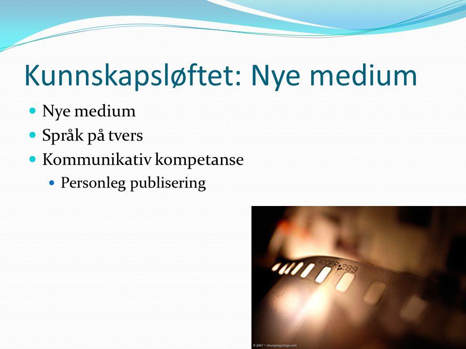 Kunnskapsløftet: Nye medium  Nye medium  Språk på tvers  Kommunikativ kompetanse  Personleg publisering
