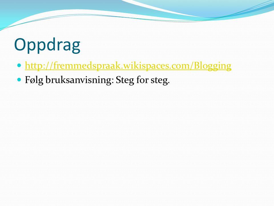 Oppdrag  http://fremmedspraak.wikispaces.com/Blogging http://fremmedspraak.wikispaces.com/Blogging  Følg bruksanvisning: Steg for steg.