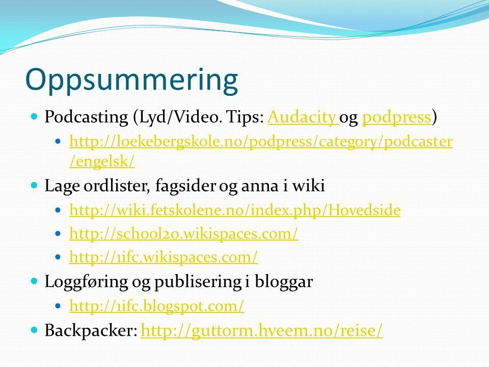 Oppsummering  Podcasting (Lyd/Video. Tips: Audacity og podpress)Audacity podpress  http://loekebergskole.no/podpress/category/podcaster /engelsk/ ht
