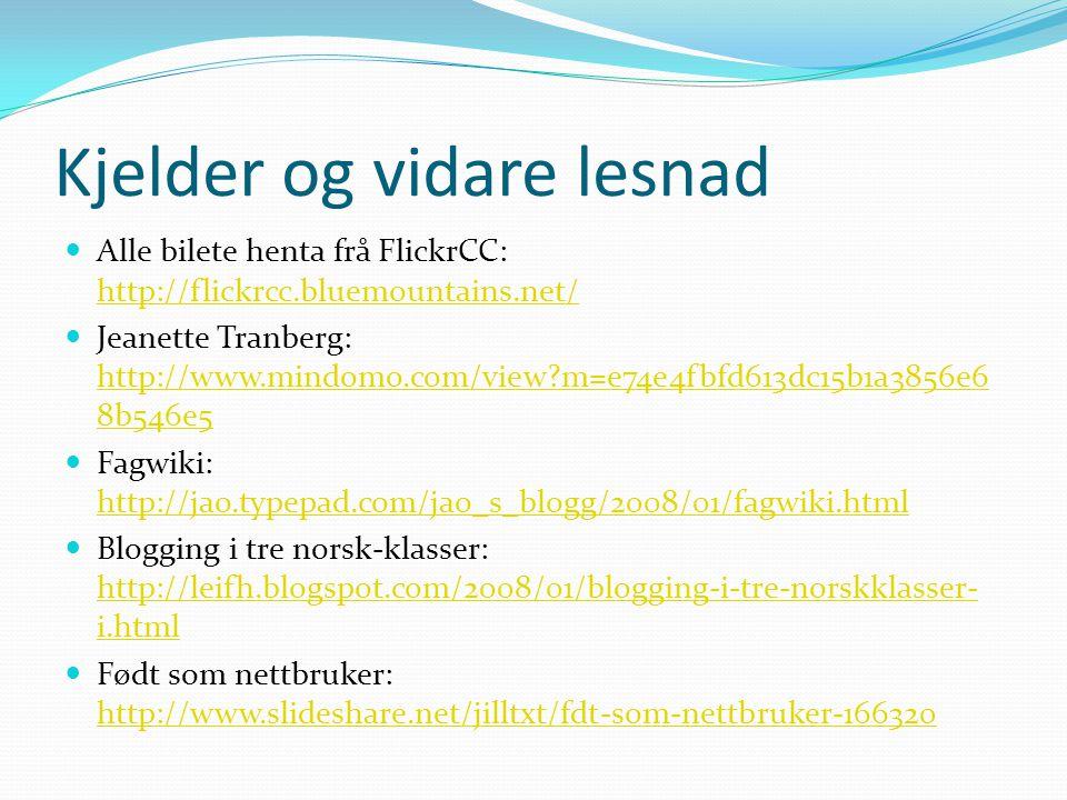 Kjelder og vidare lesnad  Alle bilete henta frå FlickrCC: http://flickrcc.bluemountains.net/ http://flickrcc.bluemountains.net/  Jeanette Tranberg: