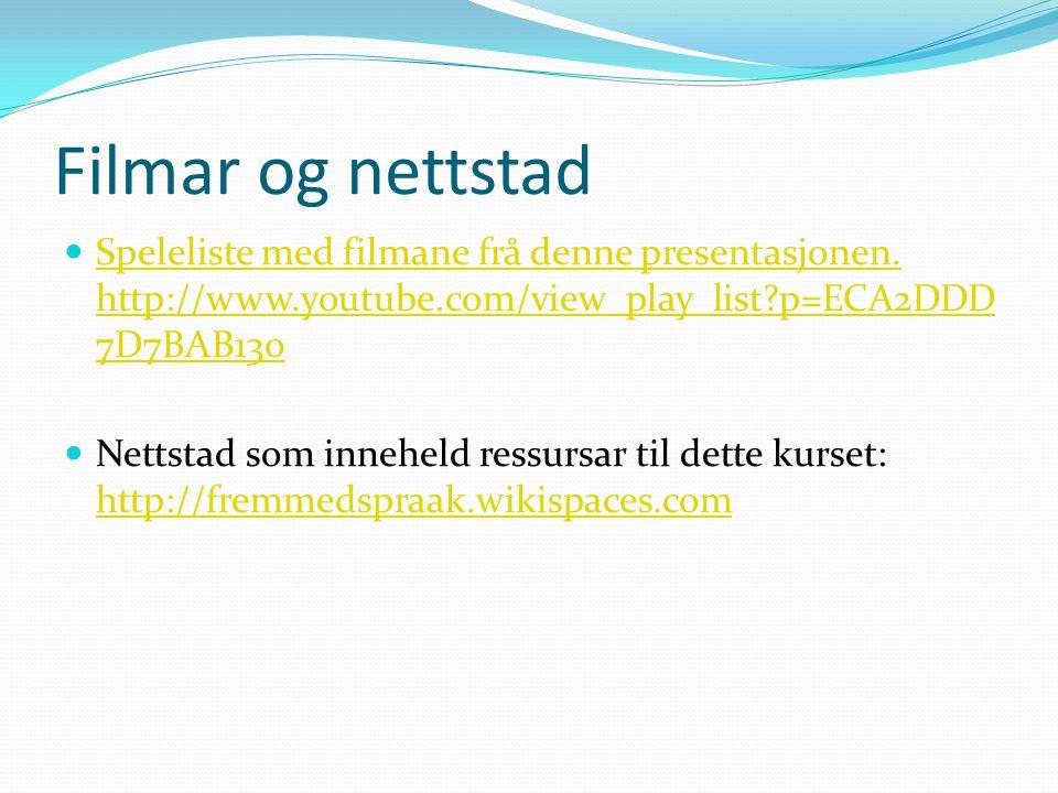 Filmar og nettstad  Speleliste med filmane frå denne presentasjonen. http://www.youtube.com/view_play_list?p=ECA2DDD 7D7BAB130 Speleliste med filmane