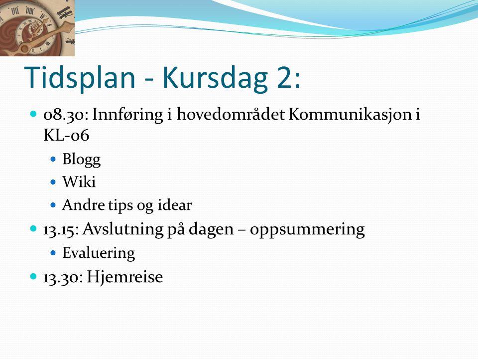 Tidsplan - Kursdag 2:  08.30: Innføring i hovedområdet Kommunikasjon i KL-06  Blogg  Wiki  Andre tips og idear  13.15: Avslutning på dagen – opps