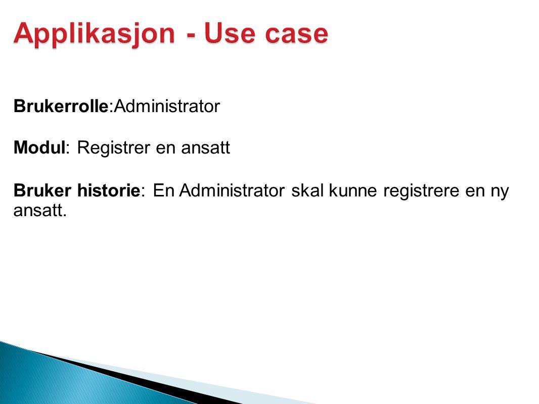 Brukerrolle:Administrator Modul: Registrer en ansatt Bruker historie: En Administrator skal kunne registrere en ny ansatt.