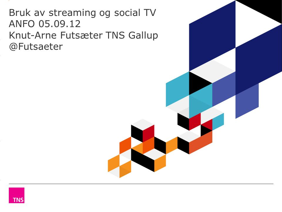 3.14 X AXIS 6.65 BASE MARGIN 5.95 TOP MARGIN 4.52 CHART TOP LEFT MARGIN RIGHT MARGIN Bruk av streaming og social TV ANFO Knut-Arne Futsæter TNS