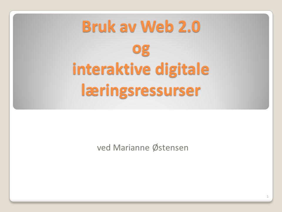 Bruk av Web 2.0 og interaktive digitale læringsressurser ved Marianne Østensen 1