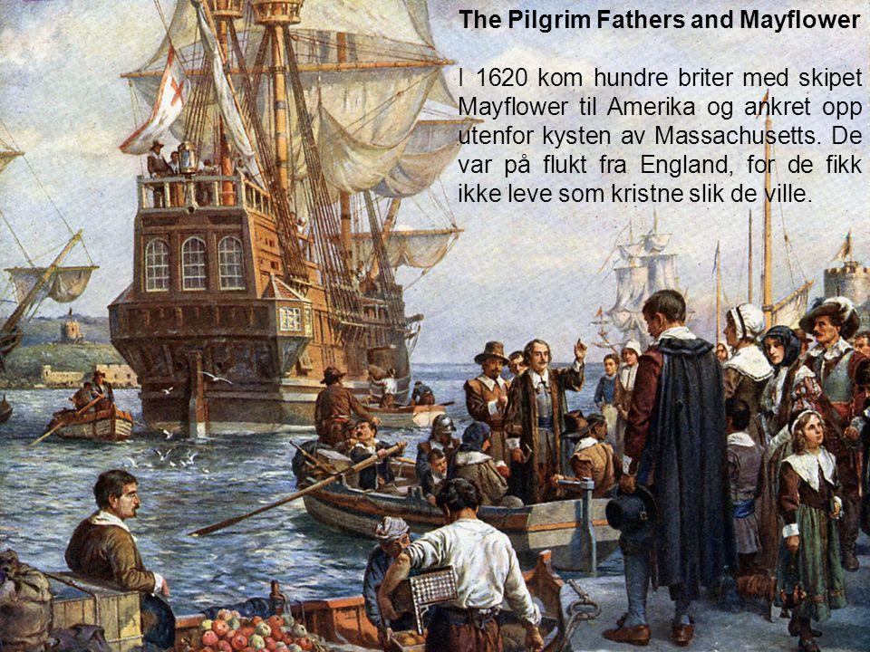 The Pilgrim Fathers and Mayflower I 1620 kom hundre briter med skipet Mayflower til Amerika og ankret opp utenfor kysten av Massachusetts.