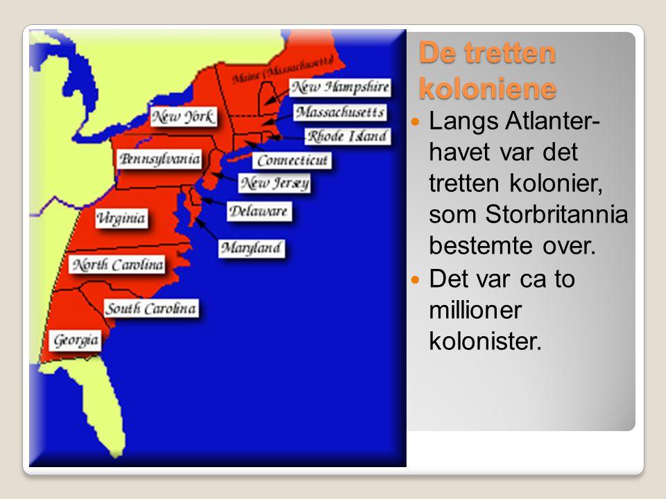 De tretten koloniene  Langs Atlanter- havet var det tretten kolonier, som Storbritannia bestemte over.  Det var ca to millioner kolonister.
