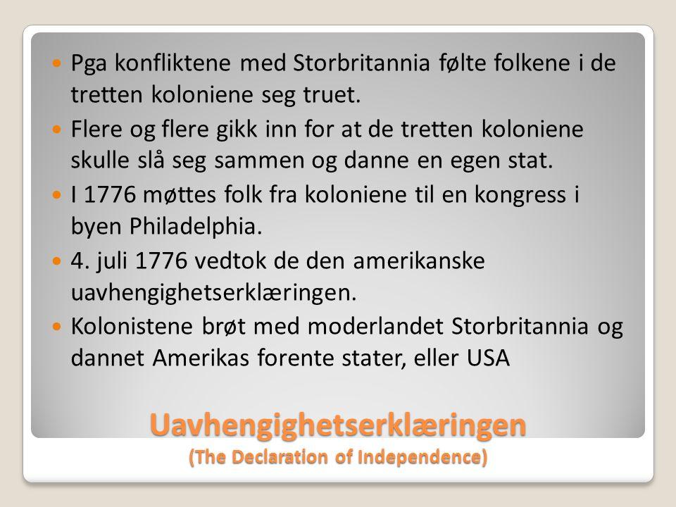 Uavhengighetserklæringen (The Declaration of Independence)  Pga konfliktene med Storbritannia følte folkene i de tretten koloniene seg truet.  Flere