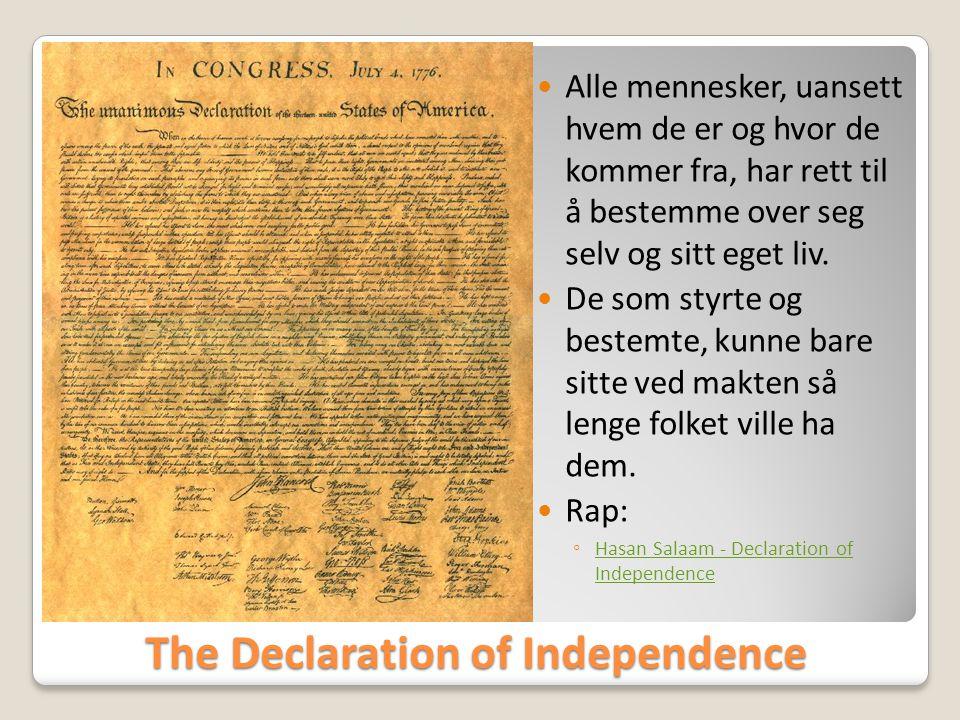 The Declaration of Independence  Alle mennesker, uansett hvem de er og hvor de kommer fra, har rett til å bestemme over seg selv og sitt eget liv. 