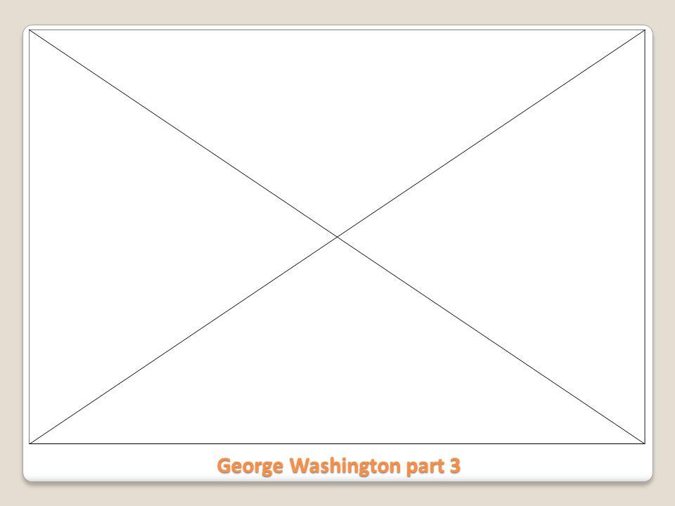 George Washington part 3