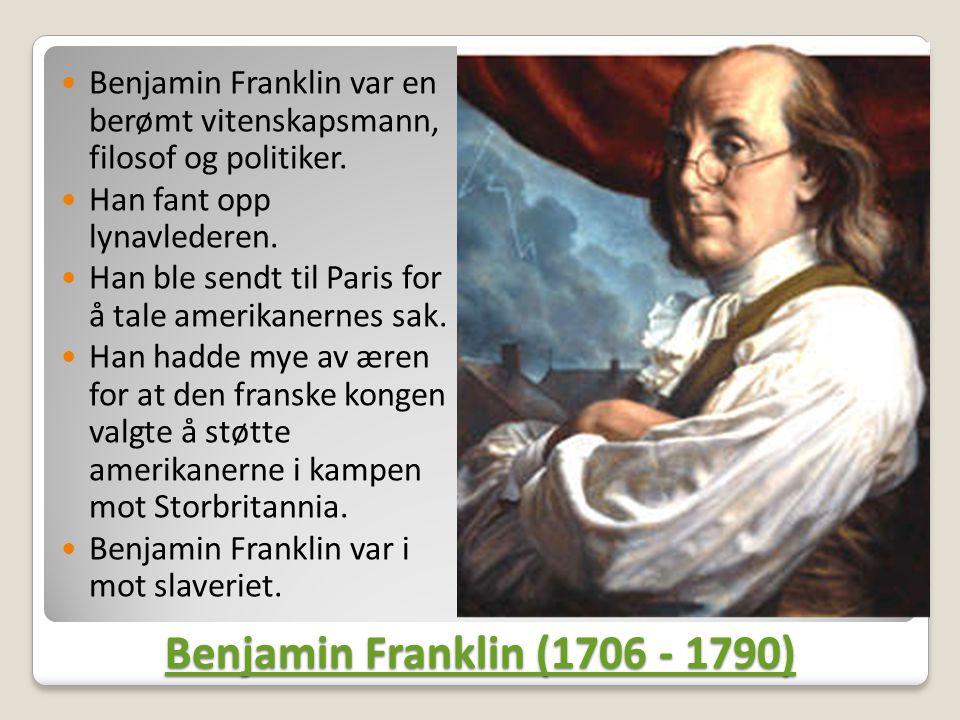 Benjamin Franklin (1706 - 1790) Benjamin Franklin (1706 - 1790)  Benjamin Franklin var en berømt vitenskapsmann, filosof og politiker.  Han fant opp