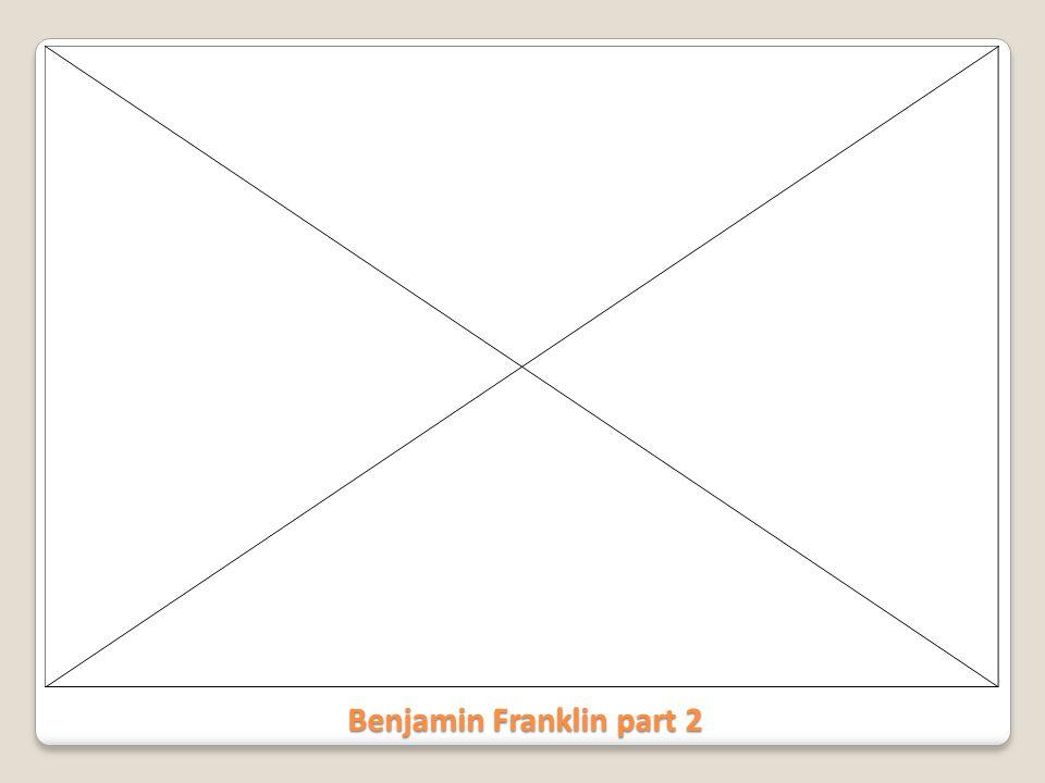 Benjamin Franklin part 2