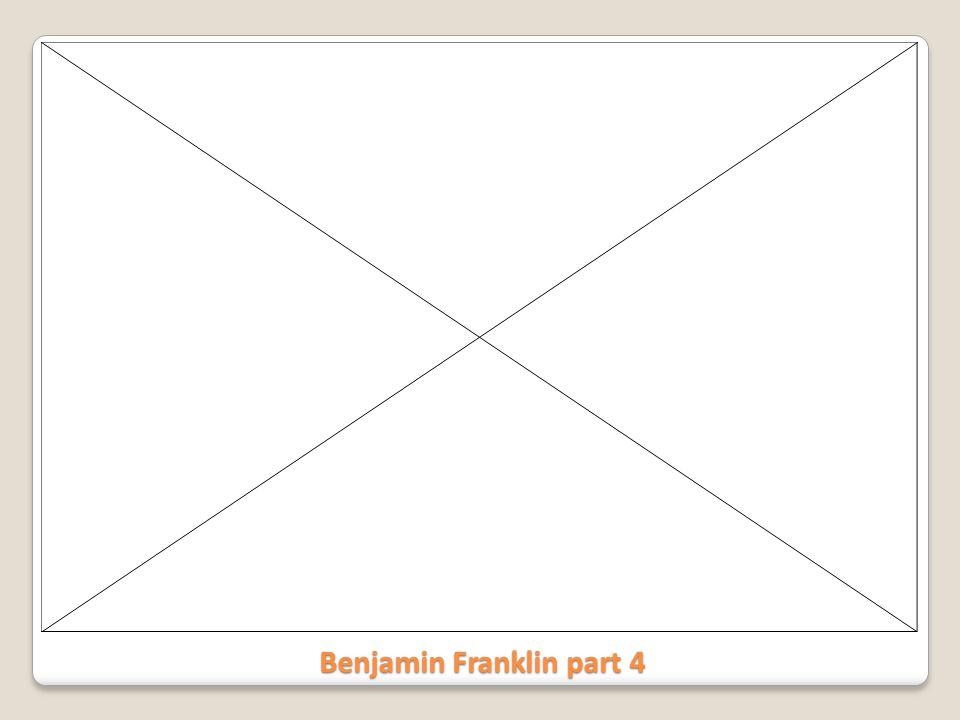 Benjamin Franklin part 4
