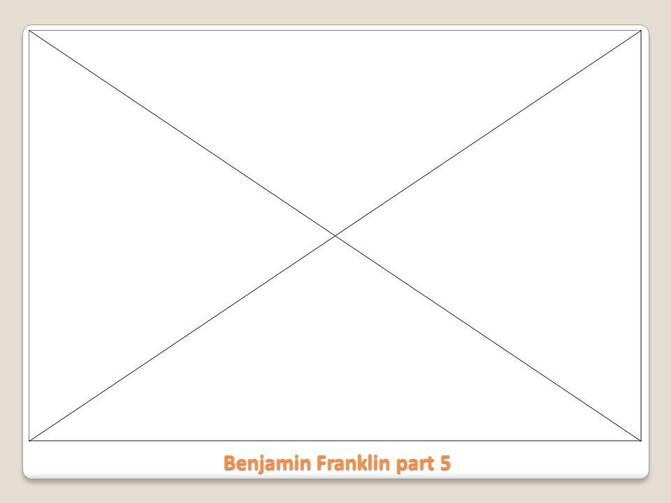 Benjamin Franklin part 5